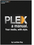 PLEX, a Manual: Your Media, With Style