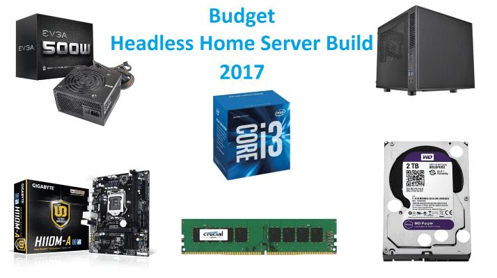 Budget Headless Home Server Build 2017 for serving media