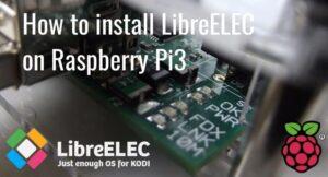 How to install LibreELEC on Raspberry Pi3 – Kodi Media Center
