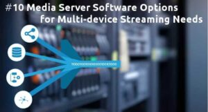 10 Media Server Software Options for Multi-device Streaming
