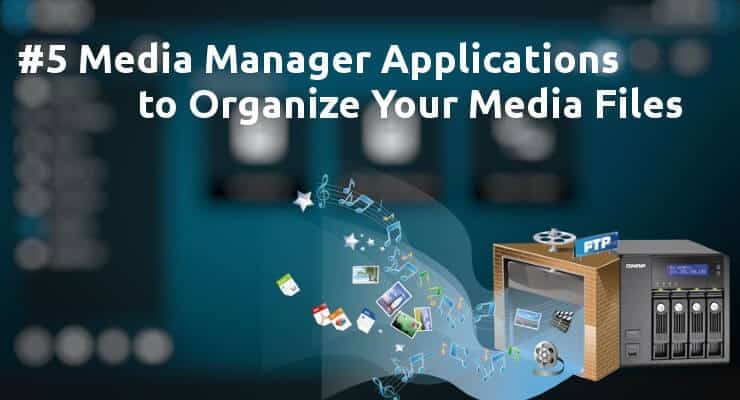 5 Media Manager Applications to Organize Your Media Files